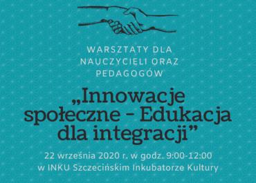 """Warsztaty dla nauczycieli i pedagogów """"Innowacje społeczne - Edukacja dla integracji"""""""